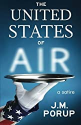 The United States of Air: a Satire by J. M. Porup (2012-09-21)