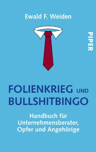 Folienkrieg und Bullshitbingo: Handbuch für Unternehmensberater, Opfer und Angehörige