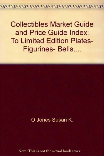 Collectibles Market Guide and Price Guide Index: To Limited Edition Plates, Figurines, Bells....