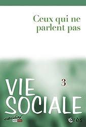 Vie Sociale, N° 3/2013 : Ceux qui ne parlent pas : Les personnes avec déficiences multiples et fortes limitations de communication