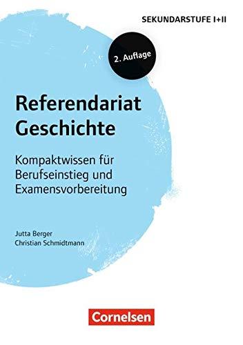 Fachreferendariat Sekundarstufe I und II: Referendariat Geschichte (2. Auflage): Kompaktwissen für Berufseinstieg und Examensvorbereitung. Buch mit Materialien über Webcode