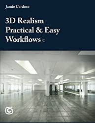 3D Realism  Practical & Easy Workflows: Volume 1 (First Manual)