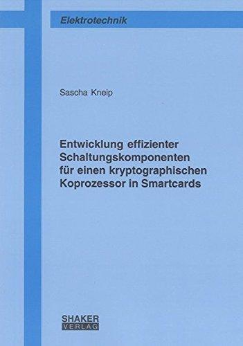 Entwicklung effizienter Schaltungskomponenten für einen kryptographischen Koprozessor in Smartcards (Berichte aus der Elektrotechnik) by Sascha Kneip (2009-05-01)