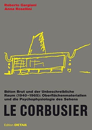Le Corbusier. Béton Brut und der Unbeschreibliche Raum (1940 – 1965): Oberflächenmaterialien und die Psychophysiologie des Sehens (DETAIL Special)