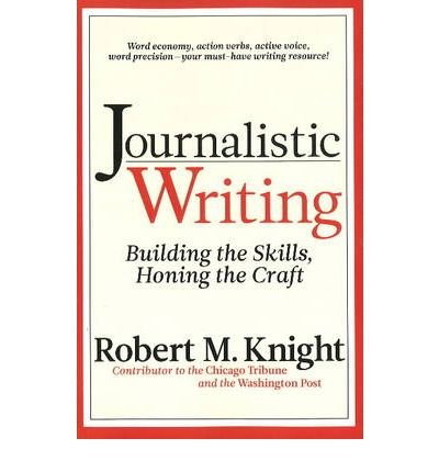 [( By Knight, Robert M( Author )Journalistic Writing: Building the Skills, Honing the Craft [ JOURNALISTIC WRITING: BUILDING THE SKILLS, HONING THE CRAFT ] By Knight, Robert M ( Author )May-01-2010 Paperback Paperback May- 01-2010 )]