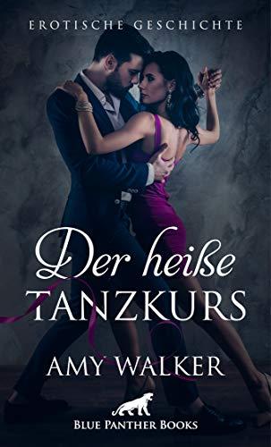 Der heiße Tanzkurs | Erotische Geschichte: Sie ist sofort von der Aura des südländischen Tanzlehrers Miguel berauscht ... (Love, Passion & Sex) von [Walker, Amy]
