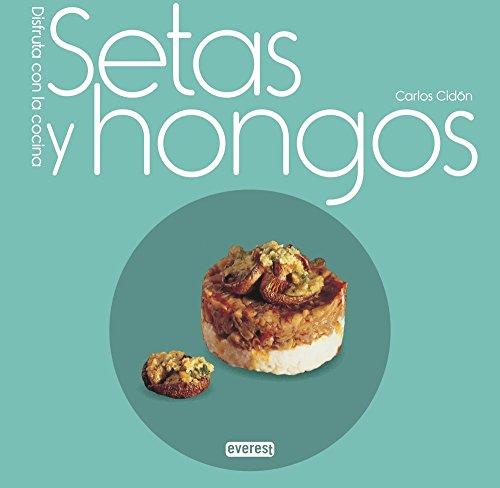 Setas y hongos (Disfruta con la cocina) por Carlos Domínguez Cidón