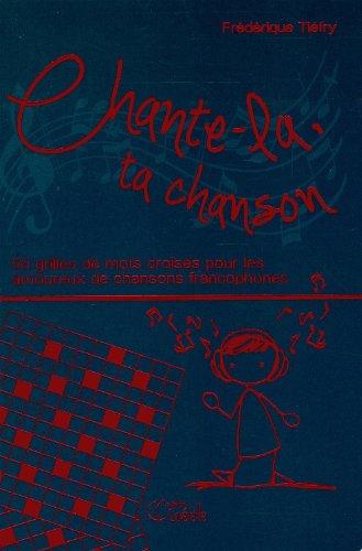 Chante-la, ta chanson: 50 grilles de mots croisés pour les amoureux de chansons francophones