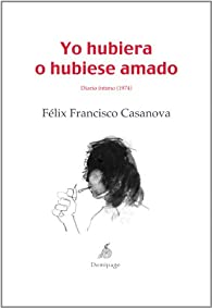 Yo Hubiera O Hubiese Amado par  Félix Francisco Casanova