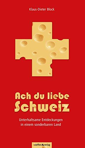 Ach du liebe Schweiz: Ein sonderbares Land - Berichte aus der Schweiz