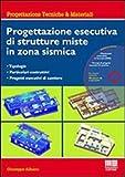 Progettazione esecutiva di strutture miste in zona sismica. Con CD-ROM