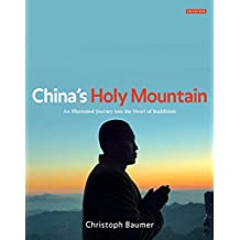 China's Holy Mountain: An Illustrated Journey into the Heart of Buddhism by Christoph Baumer (30-Sep-2011) Hardcover