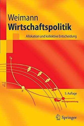 Wirtschaftspolitik: Allokation und kollektive Entscheidung (Springer-Lehrbuch) (German Edition)