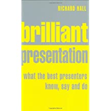Brilliant Presentation: What the best presenters know, say and do