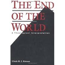 The End of the World: A Theological Interpretation by Ulrich H. J. Kortner (1995-08-01)