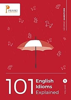 101 English Idioms Explained - Volume 1 (English Edition) von [Sandford, George]