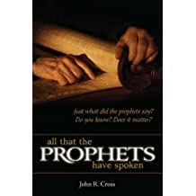 All that the Prophets have Spoken: Just what did the prophets say? Do you know? Does it matter? (English Edition)