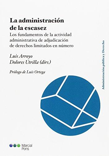 La administración de la escasez: Los fundamentos de la actividad administrativa de adjudicación de derechos limitados en número (Administración pública y derecho)