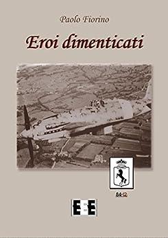Eroi dimenticati (Grande e piccola storia Vol. 16) di [Paolo Fiorino]