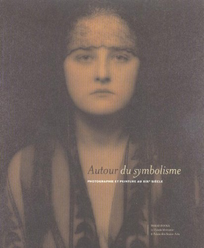 Autour du symbolisme : Photographie et peinture du 19e sicle