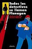 Todos los detectives se llaman Flanagan (Literatura Juvenil (A Partir De 12 Años) - Flanagan)