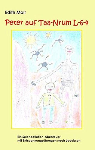 Peter auf Taa-Nrum L-6-4: Ein Sciencefiction-Abenteuer mit Entspannungsübungen nach Jacobson