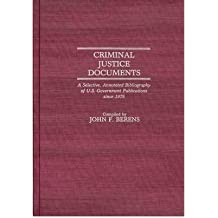 [(Criminal Justice Documents: A Selective Annotated Bibliography of U.S.Government Publications Since 1975 )] [Author: John F. Berens] [May-1987]