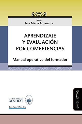 Aprendizaje y evaluación por competencias: Manual operativo del formador por Ana María Amarante