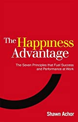 The Happiness Advantage: The Seven Principles of Positive Psychology that Fuel Success and Performance at Work by Shawn Achor (2011-09-01)