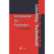 Aerodynamik des Flugzeuges: Erster Band: Grundlagen Aus Der Strömungstechnik Aerodynamik Des Tragflügels (Teil I) (Klassiker der Technik) by Hermann Schlichting (2013-10-04)