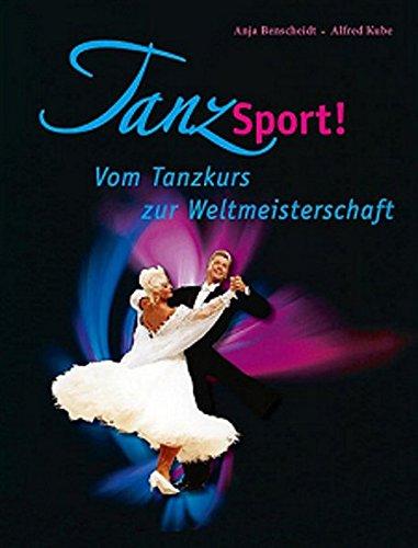 TanzSport!: Vom Tanzkurs zur Weltmeisterschaft