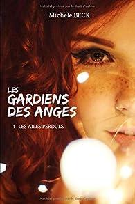Les gardiens des anges, tome 1 : Les ailes perdues par Michèle Beck
