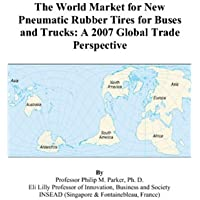 The World Market for New Pneumatic Rubber Tires for Buses and Trucks: A 2007 Global Trade Perspective