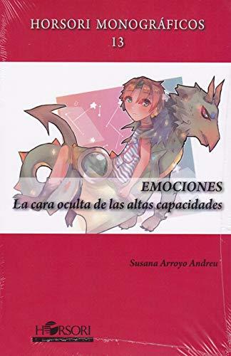 EMOCIONES. La cara oculta de las altas capacidades (Horsori Monográficos) por Susana Arroyo Andreu