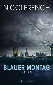 Blauer Montag: Thriller - Ein Fall für Frieda Klein 1 (Psychologin Frieda Klein als Ermittlerin) von [French, Nicci]