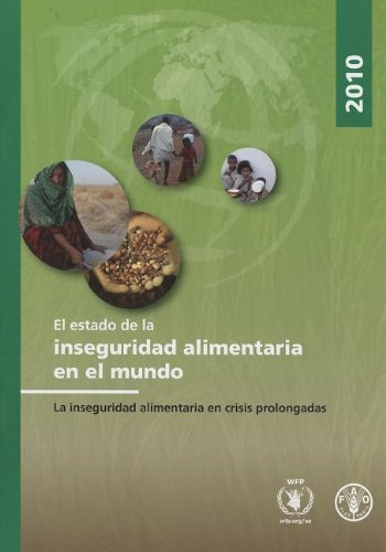 El estado de la inseguridad alimentaria en el mundo 2010: La inseguridad alimentaria en crisis prolongadas por Food and Agriculture Organization of the United Nations