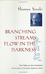 Branching Streams Flow in the Darkness: Zen Talks on the Sandokai 1st (first) Edition by Suzuki, Shunryu published by University of California Press (1999)