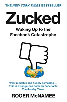 Zucked: Waking Up to the Facebook Catastrophe (English Edition) van [McNamee, Roger]