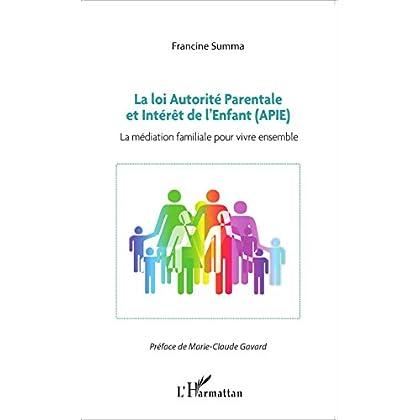 La loi Autorité Parentale et Intérêt de l'Enfant (APIE): La médiation familiale pour vivre ensemble