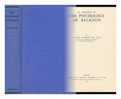 An Approach to the Psychology of Religion / John Cyril Flower