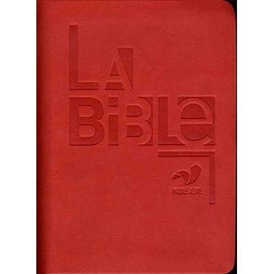 La Bible : Ancien Testament intégrant les livres deutérocanoniques et Nouveau Testament, français fondamental, reliure semi-rigide, couverture similicuir rouge