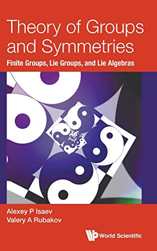 Theory of Groups and Symmetries: Finite Groups, Lie Groups, and Lie Algebras (Computational Mathematical and)