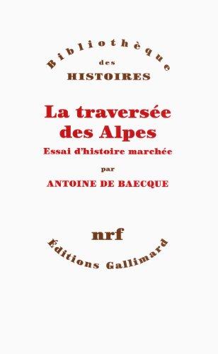 La traversée des Alpes: Essai d'histoire marchée par Antoine de Baecque