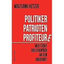 Politiker, Patrioten, Profiteure.: Wer führt uns Europäer an den Abgrund?