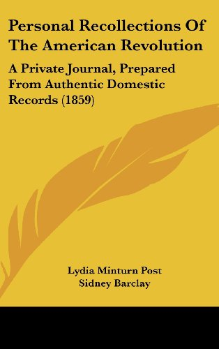 Personal Recollections Of The American Revolution: A Private Journal, Prepared From Authentic Domestic Records (1859)