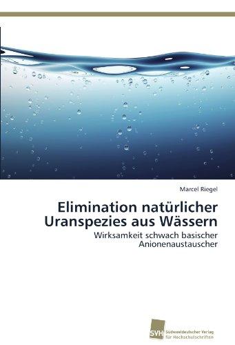 Elimination natürlicher Uranspezies aus Wässern: Wirksamkeit schwach basischer Anionenaustauscher -