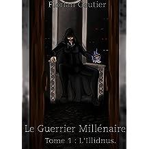 Le Guerrier Millénaire: Tome 1 : L'Illdinus