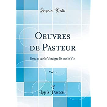 Oeuvres de Pasteur, Vol. 3: Études Sur Le Vinaigre Et Sur Le Vin (Classic Reprint)
