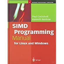 [(SIMD Programming Manual for Linux and Windows)] [By (author) Paul Cockshott ] published on (July, 2004)