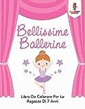 Bellissime Ballerine: Libro Da Colorare Per Le Ragazze Di 7 Anni